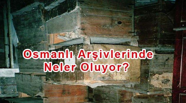 Osmanlı Arşivlerinde neler oluyor?