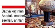 Yağmalanan Anadolu tarihi medeniyeti